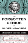 The Forgotten Genius of Oliver Heaviside : A Maverick of Electrical Science - Book
