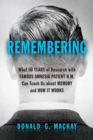 Remembering : What 50 Years of Research with Famous Amnesia Patient H.M. Can Teach Us about Memory and How It Works - Book