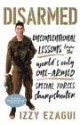 Disarmed : Unconventional Lessons from the World's Only One-Armed Special Forces Sharpshooter - Book