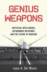 Genius Weapons : Artificial Intelligence, Autonomous Weaponry, and the Future of Warfare - Book