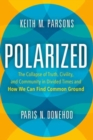 Polarized : The Collapse of Truth, Civility, and Community in Divided Times and How We Can Find Common Ground - Book