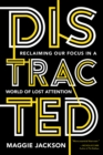 Distracted : Reclaiming Our Focus in a World of Lost Attention - Book