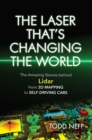 The Laser That's Changing the World : The Amazing Stories behind Lidar, from 3D Mapping to Self-Driving Cars - eBook