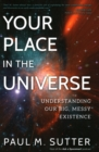 Your Place in the Universe : Understanding Our Big, Messy Existence - Book