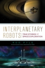 Interplanetary Robots : True Stories of Space Exploration - Book