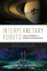 Interplanetary Robots : True Stories of Space Exploration - eBook
