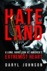 Hateland : A Long, Hard Look at America's Extremist Heart - Book