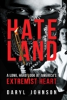 Hateland : A Long, Hard Look at America's Extremist Heart - eBook