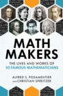 Math Makers : The Lives and Works of 50 Famous Mathematicians - Book