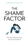The Shame Factor : Heal Your Deepest Fears and Set Yourself Free - Book