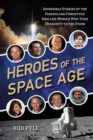 Heroes of the Space Age : Incredible Stories of the Famous and Forgotten Men and Women Who Took Humanity to the Stars - Book