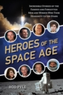 Heroes of the Space Age : Incredible Stories of the Famous and Forgotten Men and Women Who Took Humanity  to the Stars - eBook