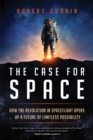 The Case for Space : How the Revolution in Spaceflight Opens Up a Future of Limitless Possibility - eBook