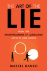 The Art of the Lie : How the Manipulation of Language Affects Our Minds - eBook
