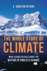 The Whole Story of Climate : What Science Reveals About the Nature of Endless Change - Book
