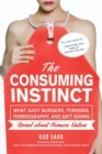 The Consuming Instinct : What Juicy Burgers, Ferraris, Pornography, and Gift Giving Reveal About Human Nature - Book
