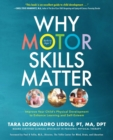 Why Motor Skills Matter : Improve Your Child's Physical Development to Enhance Learning and Self-Esteem - eBook