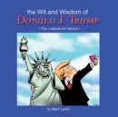The Wit and Wisdom of Donald J. Trump : (The J. Stands for Genius) - eBook