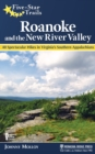 Five-Star Trails: Roanoke and the New River Valley : A Guide to the Southwest Virginia's Most Beautiful Hikes - eBook