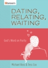 Dating, Relating, Waiting : God's Word on Purity - eBook