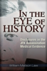In the Eye of History : Disclosures in the JFK Assassination Medical Evidence - Book