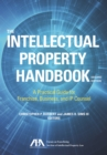 The Intellectual Property Handbook : A Practical Guide for Franchise, Business, and IP Counsel - Book