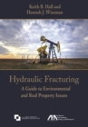 Hydraulic Fracturing : A Guide to Environmental and Real Property Issues - Book