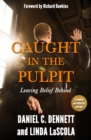 Caught in the Pulpit : Leaving Belief Behind - Book