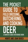 The Pocket Guide to Field Dressing, Butchering, and Cooking Deer : A Hunter's Quick Reference Book - eBook
