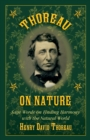 Thoreau on Nature : Sage Words on Finding Harmony with the Natural World - eBook
