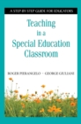 Teaching in a Special Education Classroom : A Step-by-Step Guide for Educators - eBook