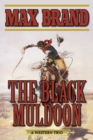 The Black Muldoon : A Western Trio - eBook