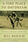 A Fine Place to Daydream : Racehorses, Romance, and the Irish - eBook