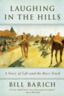 Laughing in the Hills : A Season at the Racetrack - eBook