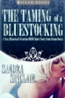 The Taming of a Bluestocking - A Sexy Historical Victorian BDSM Short Story from Steam Books - eBook