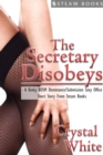 The Secretary Disobeys - A Kinky BDSM Dominance/Submission Sexy Office Short Story From Steam Books - eBook