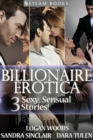BILLIONAIRE EROTICA - 3 Sexy, Sensual Stories! - eBook