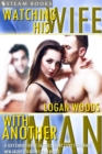 Watching His Wife With Another Man - A Sexy Exhibitionist Cuckold Short Story Featuring MFM Group Sex from Steam Books - eBook