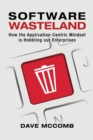 Software Wasteland : How the Application-Centric Mindset is Hobbling our Enterprises - Book