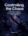 Controlling the Chaos : A Functional Framework for Enterprise Architecture and Governance - Book