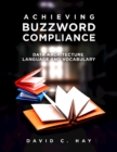 Achieving Buzzword Compliance : Data Architecture Language and Vocabulary - Book