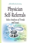 Physician Self-Referrals : Select Analyses of Trends & Issues - Book