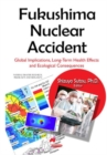 Fukushima Nuclear Accident : Global Implications, Long-Term Health Effects & Ecological Consequences - Book