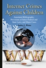 Internet Crimes Against Children : Annotated Bibliography, Provisions of Select Federal and State Laws, and Major Cases - eBook