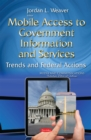 Mobile Access to Government Information and Services : Trends and Federal Actions - eBook