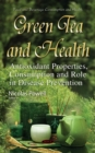Green Tea and Health : Antioxidant Properties, Consumption and Role in Disease Prevention - eBook