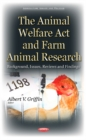 Animal Welfare Act & Farm Animal Research : Background, Issues, Reviews & Findings - Book