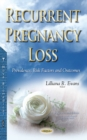 Recurrent Pregnancy Loss : Prevalence, Risk Factors & Outcomes - Book