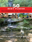 50 Best Places Fly Fishing the Southeast - eBook
