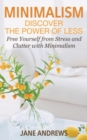 Minimalism: Discover the Power Of Less : Free Yourself from Stress and Clutter with Minimalism - eBook